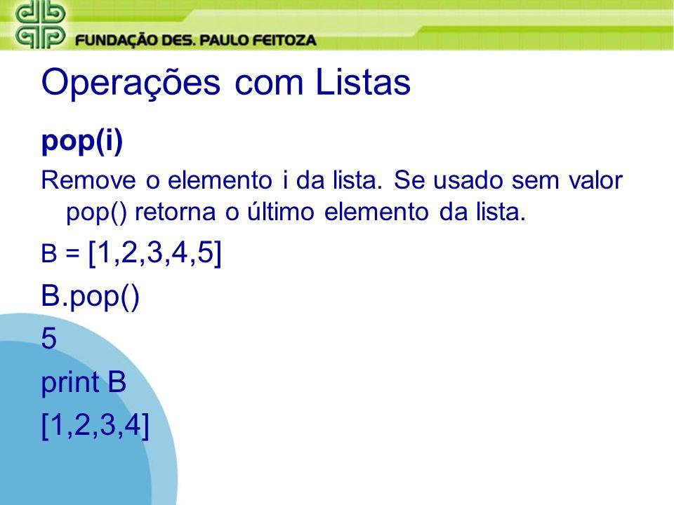 Operações com Listas pop(i) B.pop() 5 print B [1,2,3,4]